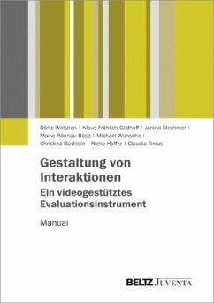Gestaltung von Interaktionen - Ein videogestütztes Evaluationsinstrument - Weltzien, Dörte; Fröhlich-Gildhoff, Klaus; Strohmer, Janina; Rönnau-Böse, Maike; Wünsche, Michael; Bücklein, Christin