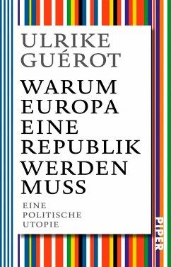Warum Europa eine Republik werden muss - Guérot, Ulrike