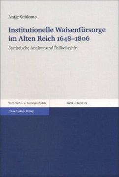 Institutionelle Waisenfürsorge im Alten Reich 1648-1806 - Schloms, Antje