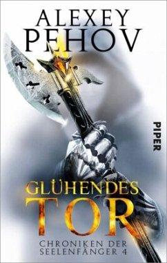 Glühendes Tor / Chroniken der Seelenfänger Bd.4 - Pehov, Alexey