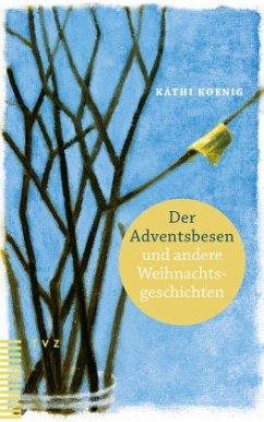 Der Adventsbesen und andere Weihnachtsgeschichten - Koenig, Käthi