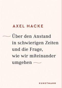 Über den Anstand in schwierigen Zeiten und die Frage, wie wir miteinander umgehen - Hacke, Axel