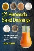 125 Homemade Salad Dressings: Healthy And Yummy Salad & Vinaigrette Recipes (eBook, ePUB)