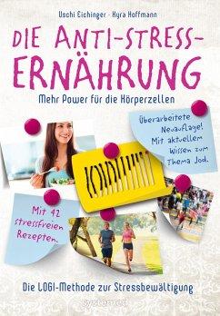 Die Anti-Stress-Ernährung (eBook, ePUB) - Eichinger, Uschi; Kauffmann, Kyra