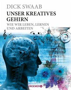 Unser kreatives Gehirn (eBook, ePUB) - Swaab, Dick