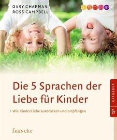 Die 5 Sprachen der Liebe für Kinder (eBook, ePUB) - Chapman, Gary; Campbell, Ross