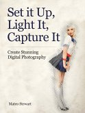 Set it Up, Light It, Capture It: Create Stunning Digital Photography (eBook, ePUB)