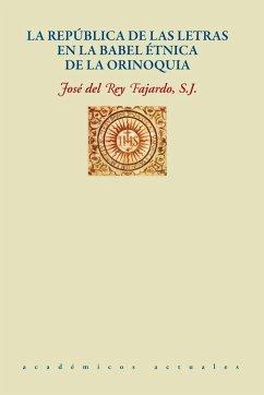 LA REPÚBLICA DE LAS LETRAS EN LA BABEL ÉTNICA DE LA ORINOQUIA - Del Rey Fajardo, José