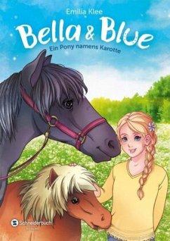 Ein Pony namens Karotte / Bella & Blue Bd.3