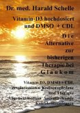 Vitamin-D3 hochdosiert D i e Alternative zur bisherigen Therapie bei G l a u k o m; .
