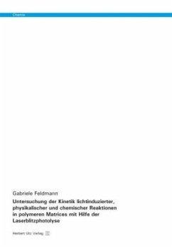 Untersuchung der Kinetik lichtinduzierter, physikalischer und chemischer Reaktionen in polymeren Matrices mit Hilfe der - Feldmann, Gabriele