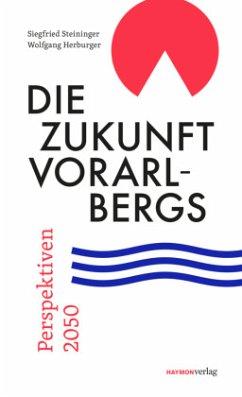 Die Zukunft Vorarlbergs - Steininger, Siegfried; Herburger, Wolfgang