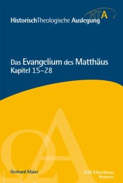 Das Evangelium des Matthäus, Kapitel 15-28 - Maier, Gerhard