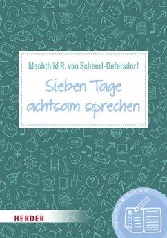 Sieben Tage achtsam sprechen - Scheurl-Defersdorf, Mechthild R. von