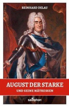 August der Starke und seine Mätressen - Delau, Reinhard