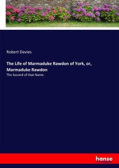 The Life of Marmaduke Rawdon of York, or, Marmaduke Rawdon