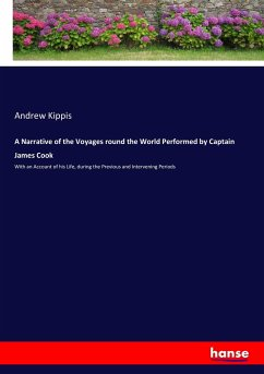 A Narrative of the Voyages round the World Performed by Captain James Cook - Kippis, Andrew