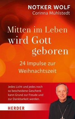 Mitten im Leben wird Gott geboren - Wolf, Notker;Mühlstedt, Corinna