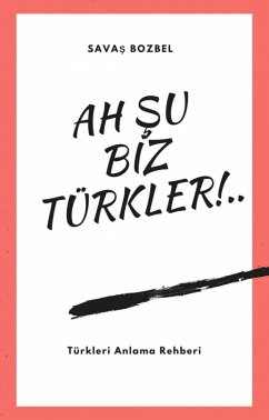Ah Su Biz Türkler! (eBook, ePUB) - Bozbel, Savas