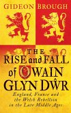 Rise and Fall of Owain Glyn Dwr (eBook, PDF)