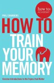 How To Train Your Memory (eBook, ePUB)