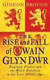 Rise and Fall of Owain Glyn Dwr (eBook, ePUB)