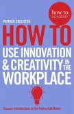 How To Use Innovation and Creativity in the Workplace (eBook, ePUB)