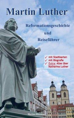 Martin Luther - Reformationsgeschichte und Reiseführer (eBook, ePUB)