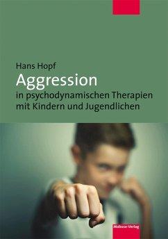 Aggression in psychodynamischen Therapien mit Kindern und Jugendlichen (eBook, PDF) - Hopf, Hans