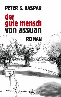 Der gute Mensch von Assuan (eBook, ePUB) - Kaspar, Peter S.