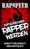Erfolgreicher Rapper werden: Schritt für Schritt Anleitung (eBook, ePUB)