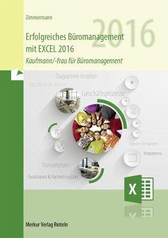 Erfolgreiches Büromanagement mit EXCEL 2016 - Zimmermann, Axel