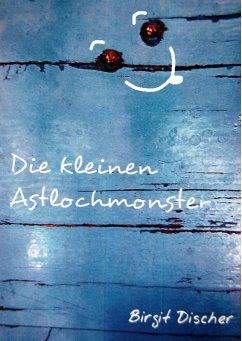 Die kleinen Astlochmonster - Discher, Birgit