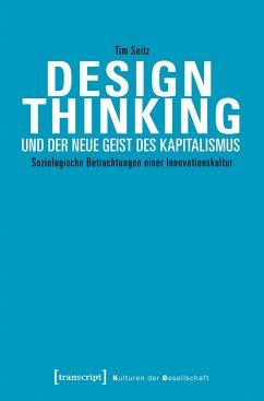 Design Thinking und der neue Geist des Kapitalismus - Seitz, Tim