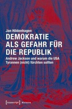 Demokratie als Gefahr für die Republik - Hildenhagen, Jan