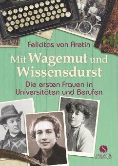 Mit Wagemut und Wissensdurst - Aretin, Felicitas von