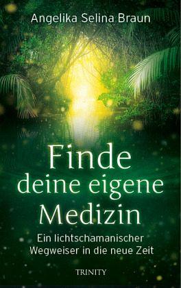 Finde deine eigene Medizin - Braun, Angelika S.