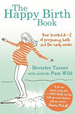 The Happy Birth Book (eBook, ePUB) - Turner, Beverley; Wild, Pam