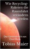 Wie Recycling-Raketen die Raumfahrt verändern werden (eBook, ePUB)