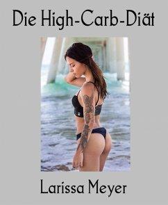 Die High-Carb-Diät (eBook, ePUB) - Meyer, Larissa