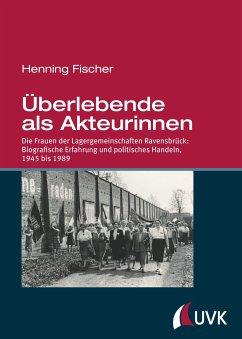 Überlebende als Akteurinnen - Fischer, Henning