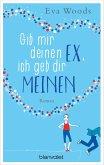 Gib mir deinen Ex, ich geb dir meinen (eBook, ePUB)