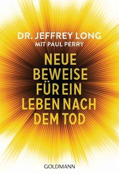 Neue Beweise für ein Leben nach dem Tod (eBook, ePUB) - Long, Jeffrey; Perry, Paul