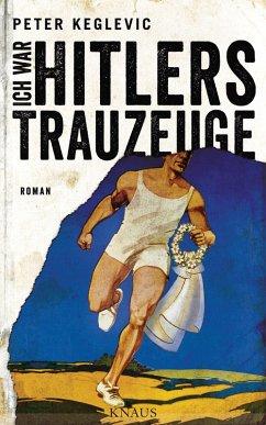 Ich war Hitlers Trauzeuge (eBook, ePUB) - Keglevic, Peter