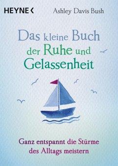 Das kleine Buch der Ruhe und Gelassenheit (eBook, ePUB) - Davis Bush, Ashley