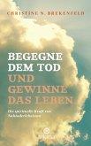 Begegne dem Tod und gewinne das Leben (eBook, ePUB)