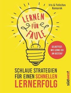 Lernen für Faule (eBook, ePUB) - Komarek, Felicitas; Komarek, Iris