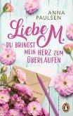 Liebe M. Du bringst mein Herz zum Überlaufen (eBook, ePUB)