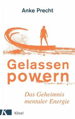 Gelassen powern (eBook, ePUB) - Precht, Anke