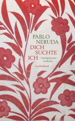 Dich suchte ich (eBook, ePUB) - Neruda, Pablo